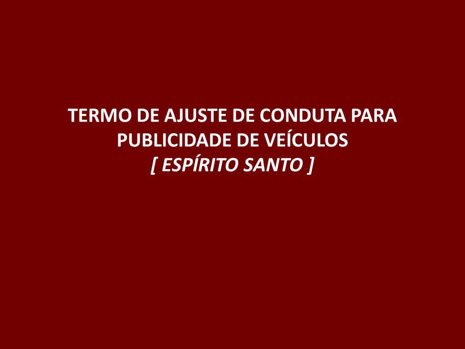 TERMO DE AJUSTE DE CONDUTA PARA PUBLICIDADE DE VEÍCULOS [ ESPÍRITO SANTO ]